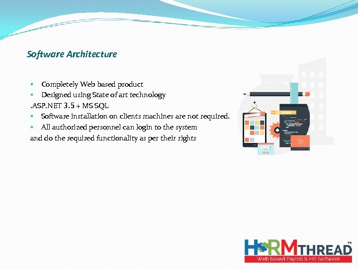 Software Architecture § Completely Web based product § Designed using State of art technology.
