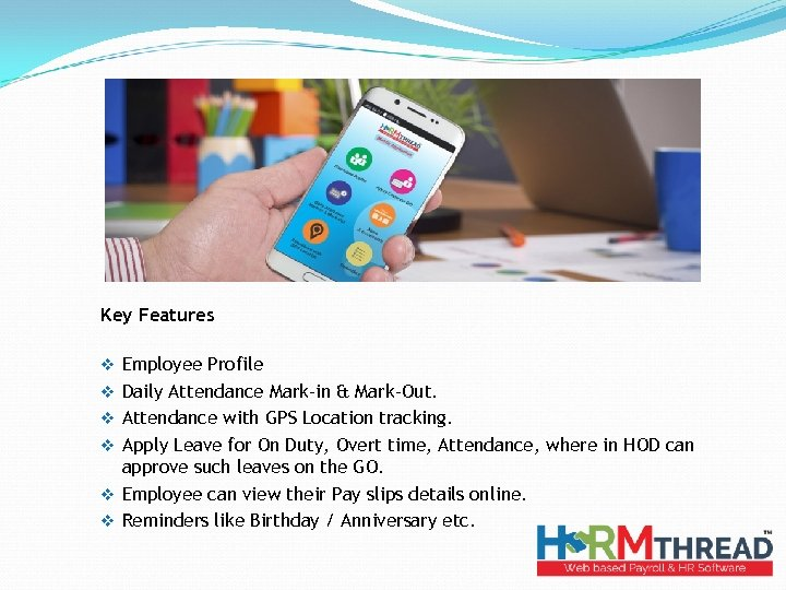 Key Features v Employee Profile v Daily Attendance Mark-in & Mark-Out. v Attendance with
