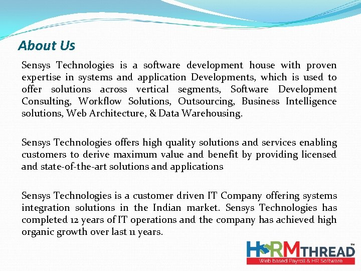 About Us Sensys Technologies is a software development house with proven expertise in systems