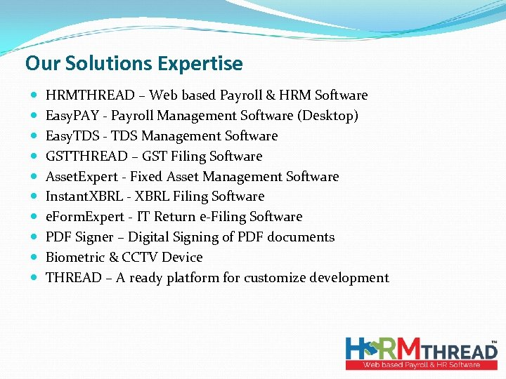 Our Solutions Expertise HRMTHREAD – Web based Payroll & HRM Software Easy. PAY -