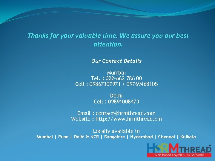 Thanks for your valuable time. We assure you our best attention. Our Contact Details