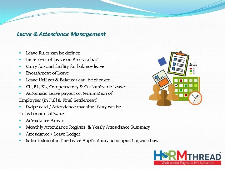 Leave & Attendance Management § Leave Rules can be defined § Increment of Leave