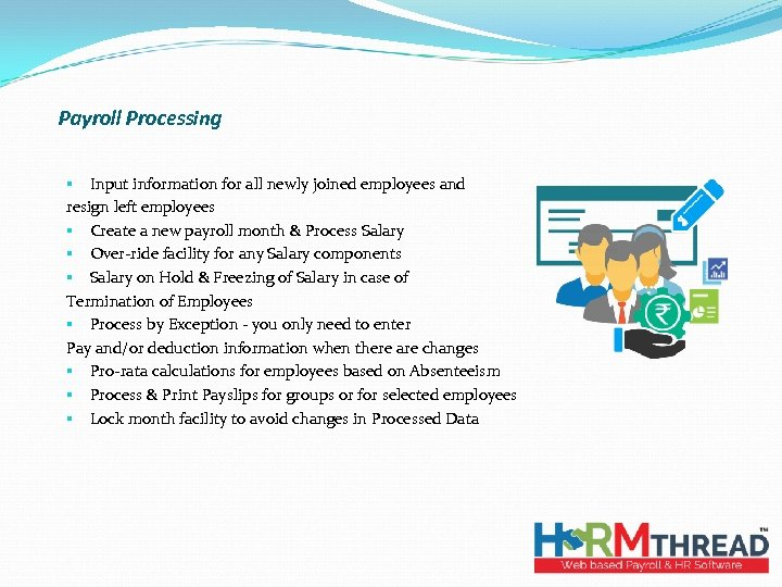 Payroll Processing § Input information for all newly joined employees and resign left employees