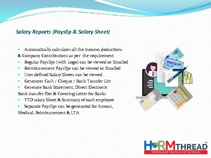Salary Reports (Payslip & Salary Sheet) § Automatically calculates all the income, deductions &