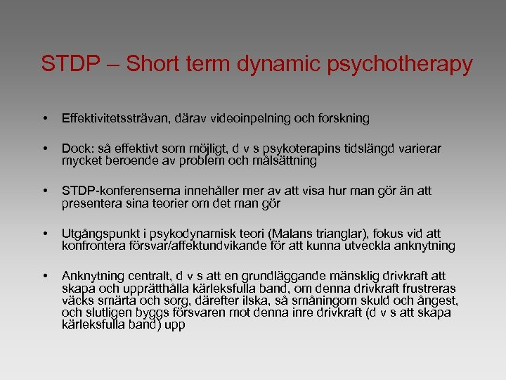 STDP – Short term dynamic psychotherapy • Effektivitetssträvan, därav videoinpelning och forskning • Dock: