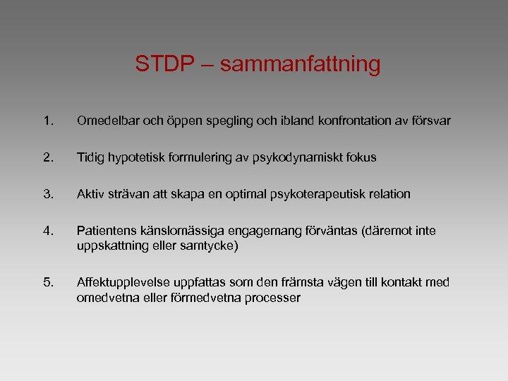 STDP – sammanfattning 1. Omedelbar och öppen spegling och ibland konfrontation av försvar 2.