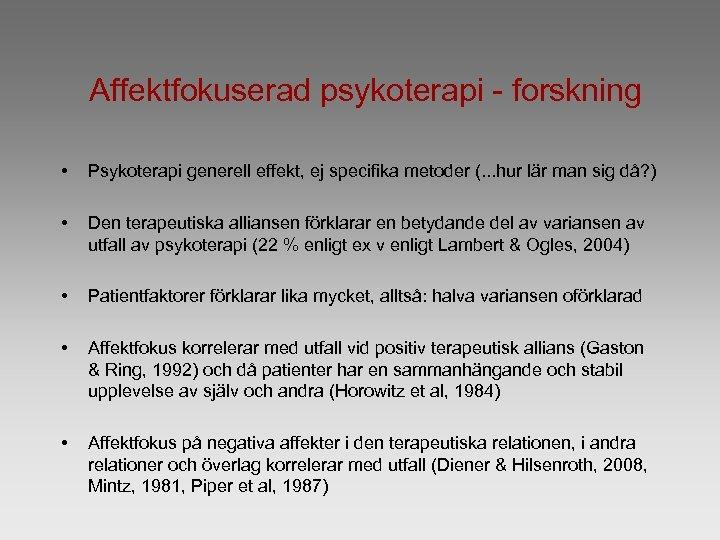 Affektfokuserad psykoterapi - forskning • Psykoterapi generell effekt, ej specifika metoder (. . .