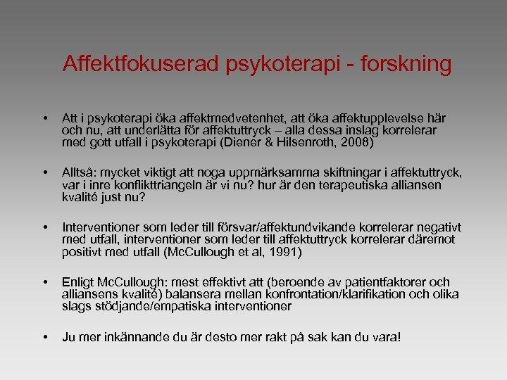 Affektfokuserad psykoterapi - forskning • Att i psykoterapi öka affektmedvetenhet, att öka affektupplevelse här