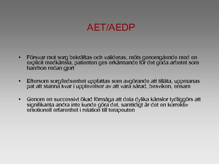 AET/AEDP • Försvar mot sorg bekräftas och valideras, möts genomgående med en explicit medkänsla,