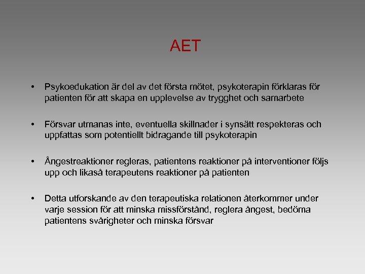 AET • Psykoedukation är del av det första mötet, psykoterapin förklaras för patienten för