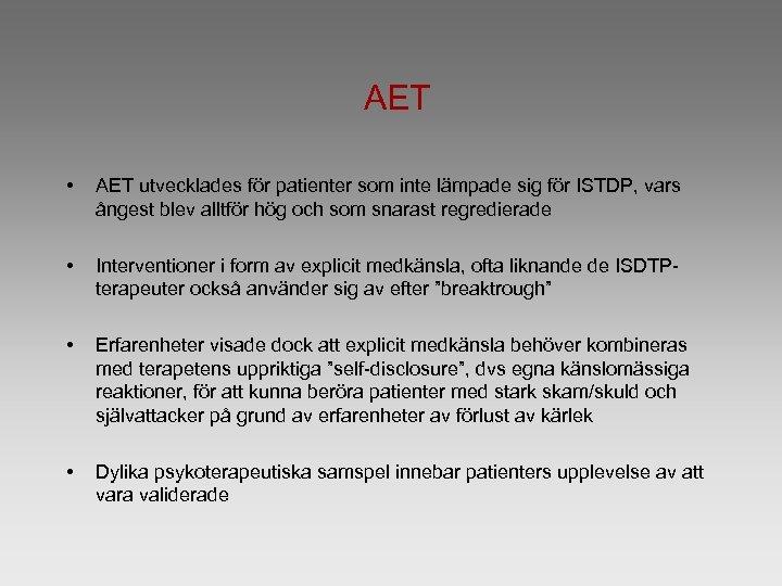 AET • AET utvecklades för patienter som inte lämpade sig för ISTDP, vars ångest
