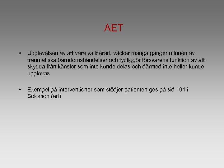 AET • Upplevelsen av att vara validerad, väcker många gånger minnen av traumatiska barndomshändelser