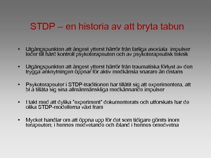 STDP – en historia av att bryta tabun • Utgångspunkten att ångest ytterst härrör