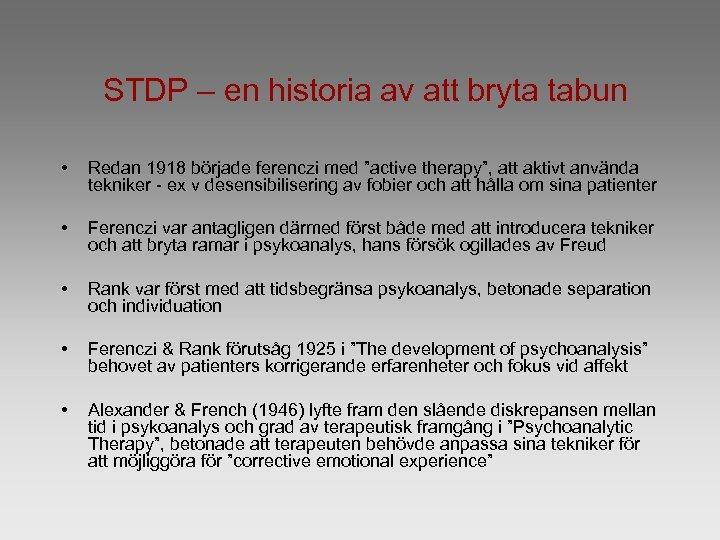 STDP – en historia av att bryta tabun • Redan 1918 började ferenczi med