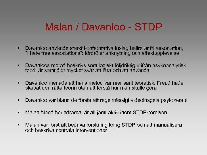 Malan / Davanloo - STDP • Davanloo använde starkt konfrontativa inslag hellre är fri