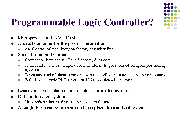 Programmable Logic Controller? l l Microprocessor, RAM, ROM A small computer for the process