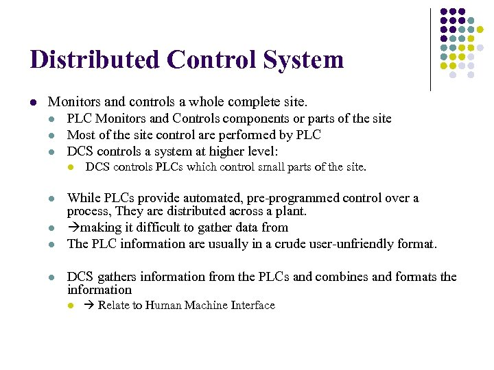 Distributed Control System l Monitors and controls a whole complete site. l PLC Monitors