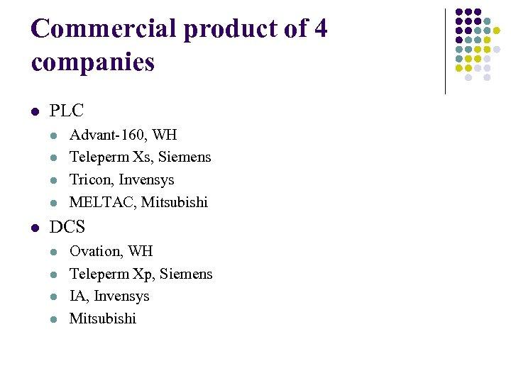 Commercial product of 4 companies l PLC l l l Advant-160, WH Teleperm Xs,