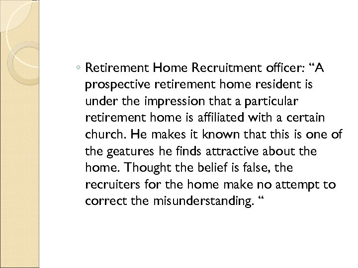"""◦ Retirement Home Recruitment officer: """"A prospective retirement home resident is under the impression"""
