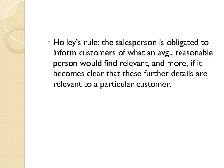 ◦ Holley's rule: the salesperson is obligated to inform customers of what an avg.
