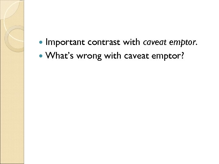 Important contrast with caveat emptor. What's wrong with caveat emptor?