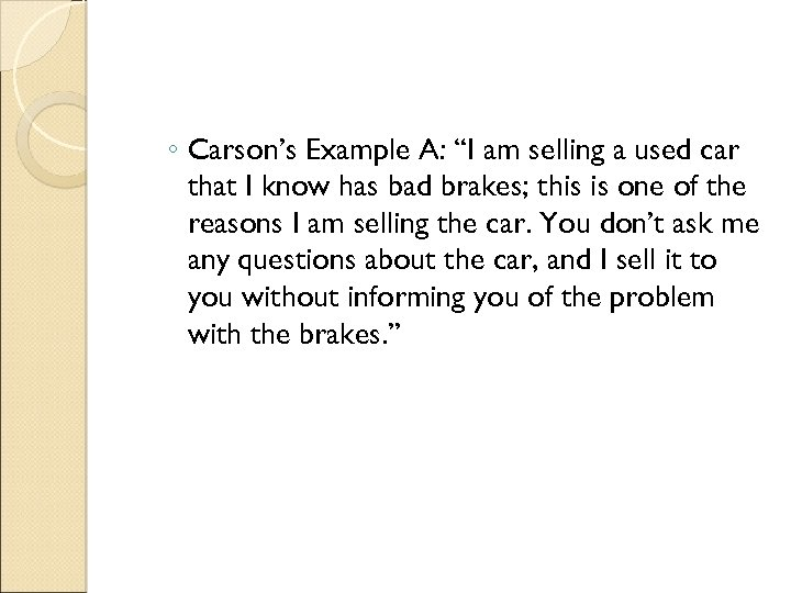 """◦ Carson's Example A: """"I am selling a used car that I know has"""