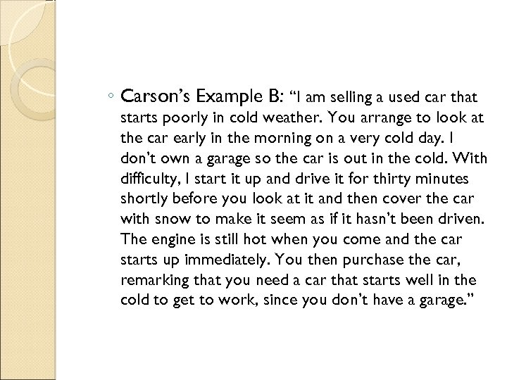"""◦ Carson's Example B: """"I am selling a used car that starts poorly in"""