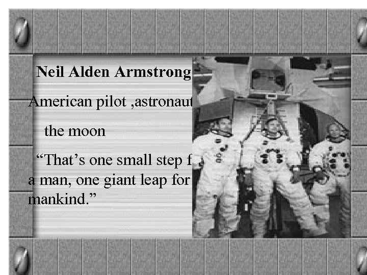 "Neil Alden Armstrong American pilot , astronaut the moon ""That's one small step for"