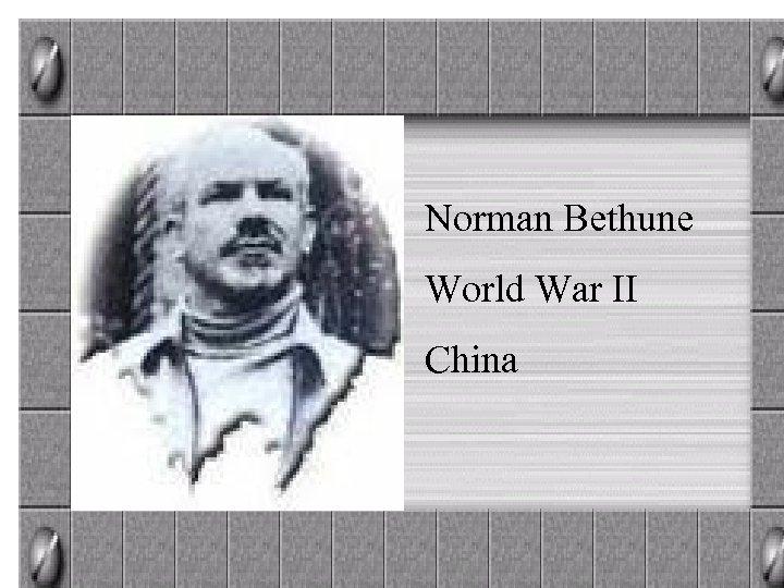 Norman Bethune World War II China