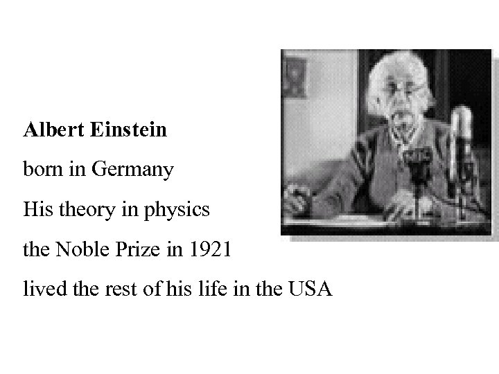 Albert Einstein born in Germany His theory in physics the Noble Prize in 1921