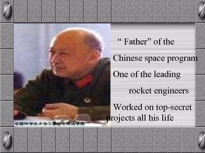 """ Father"" of the Chinese space program One of the leading rocket engineers Worked"