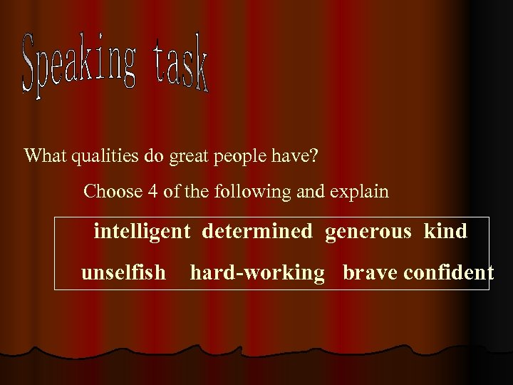 What qualities do great people have? Choose 4 of the following and explain intelligent