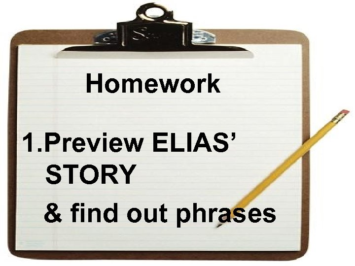 Homework 1. Preview ELIAS' STORY & find out phrases