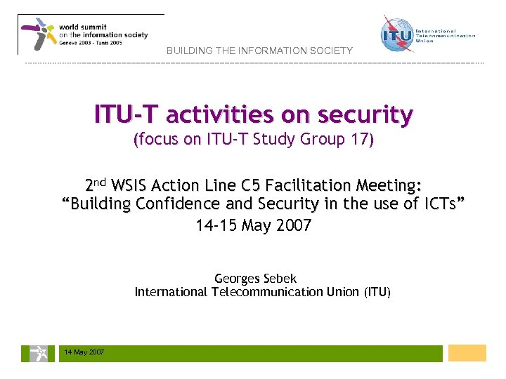 BUILDING THE INFORMATION SOCIETY ITU-T activities on security (focus on ITU-T Study Group 17)