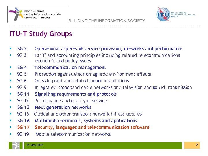 BUILDING THE INFORMATION SOCIETY ITU-T Study Groups § § SG 2 SG 3 §