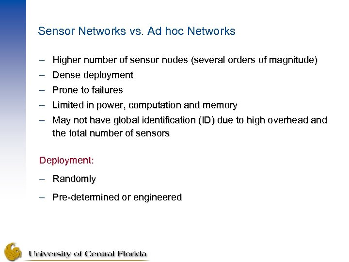 Sensor Networks vs. Ad hoc Networks – Higher number of sensor nodes (several orders