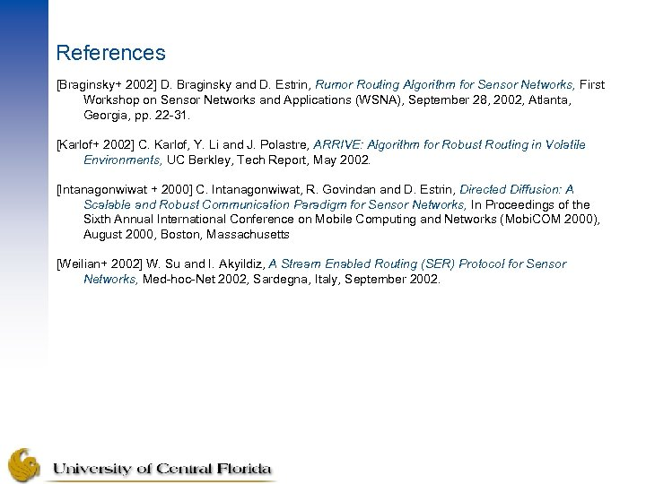 References [Braginsky+ 2002] D. Braginsky and D. Estrin, Rumor Routing Algorithm for Sensor Networks,