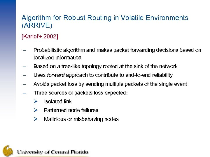 Algorithm for Robust Routing in Volatile Environments (ARRIVE) [Karlof+ 2002] – Probabilistic algorithm and
