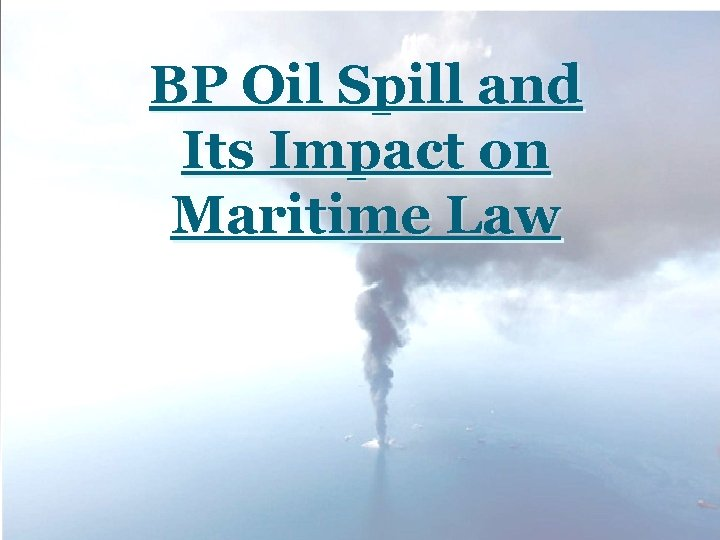 BP Oil Spill and Its Impact on Maritime Law
