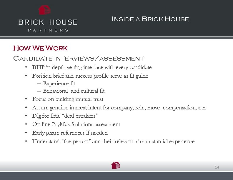 Inside a Brick House How We Work Candidate interviews/assessment • BHP in-depth vetting interface