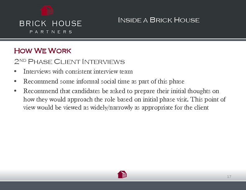 Inside a Brick House How We Work 2 nd Phase Client Interviews • Interviews