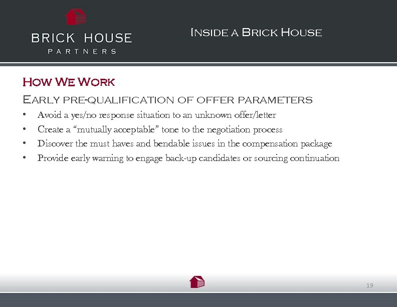 Inside a Brick House How We Work Early pre-qualification of offer parameters • •