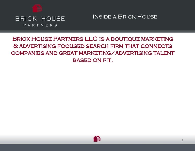 Inside a Brick House Partners LLC is a boutique marketing & advertising focused search