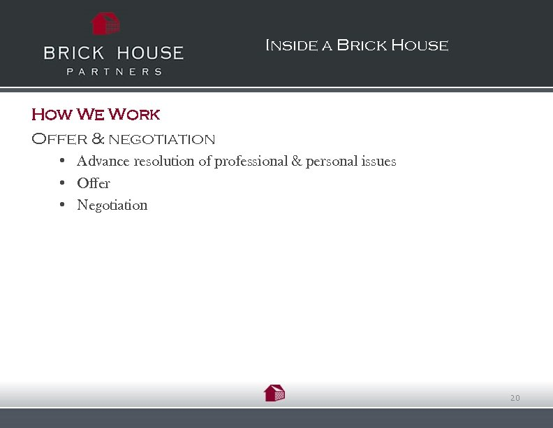Inside a Brick House How We Work Offer & negotiation • Advance resolution of