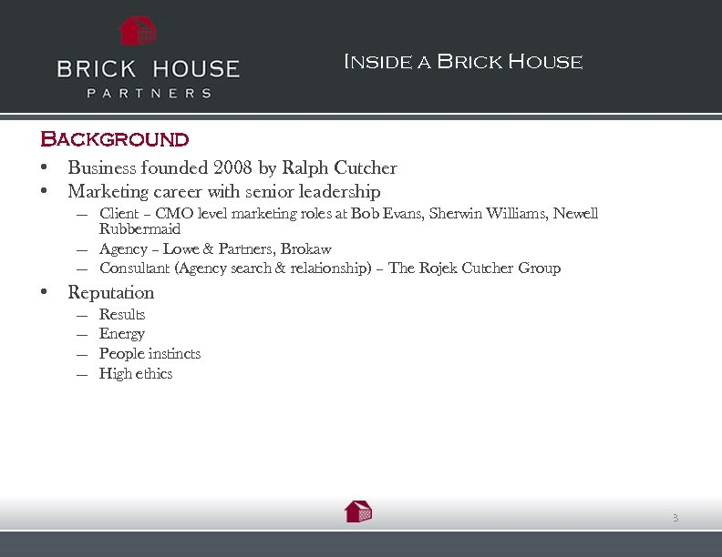 Inside a Brick House Background • Business founded 2008 by Ralph Cutcher • Marketing