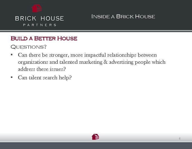 Inside a Brick House Build a Better House Questions? • Can there be stronger,
