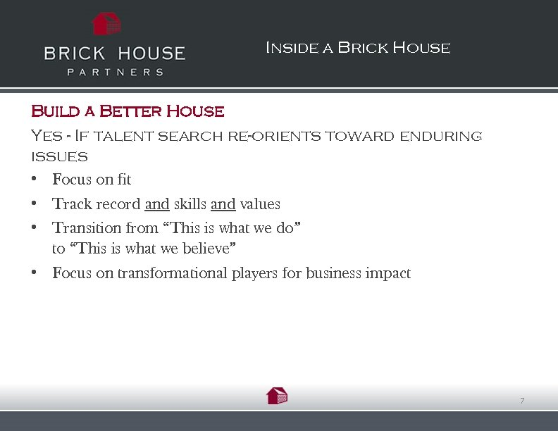 Inside a Brick House Build a Better House Yes - If talent search re-orients
