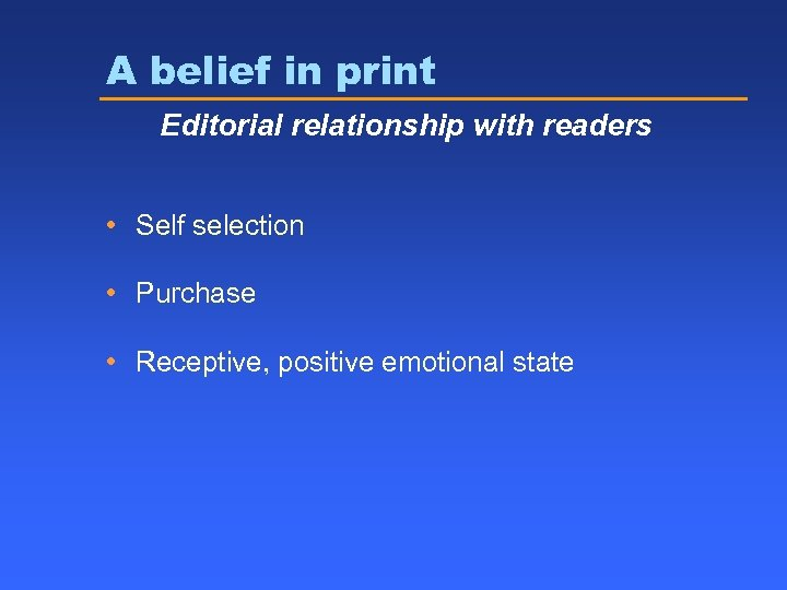 A belief in print Editorial relationship with readers • Self selection • Purchase •