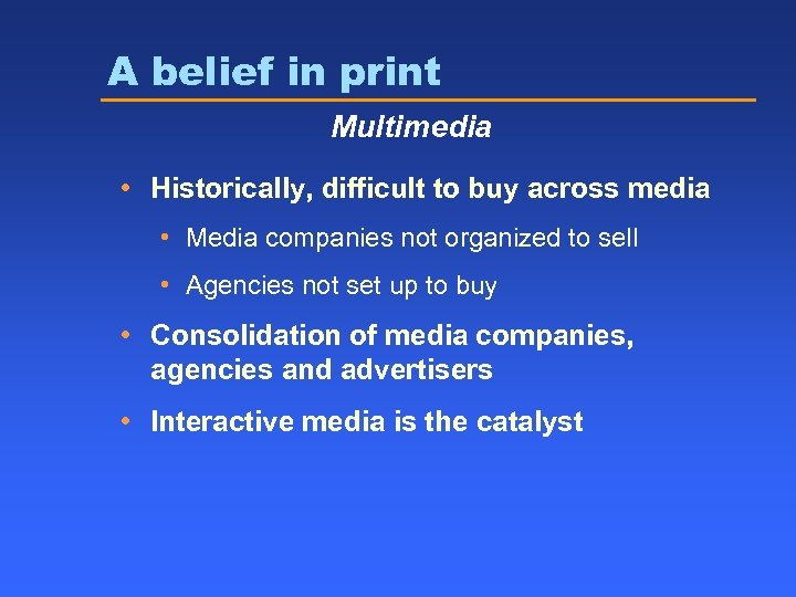 A belief in print Multimedia • Historically, difficult to buy across media • Media