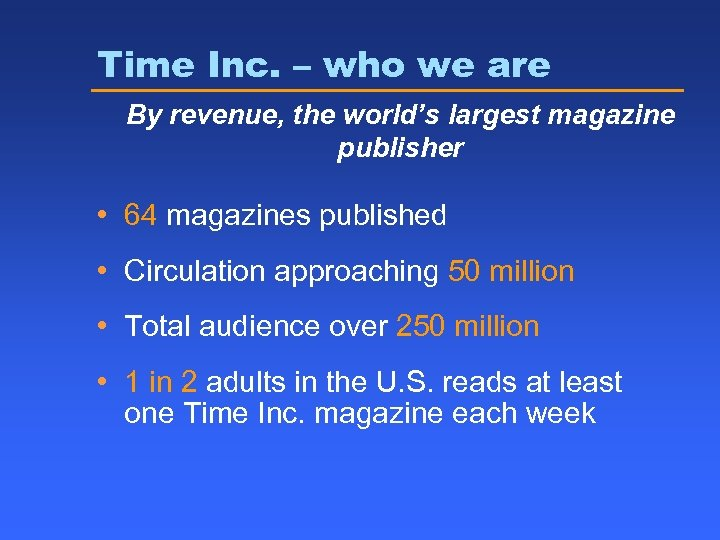 Time Inc. – who we are By revenue, the world's largest magazine publisher •